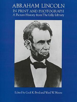 Image for Abraham Lincoln in Print and Photograph: A Picture History from the Lilly Library