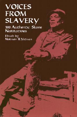 Voices from Slavery: 100 Authentic Slave Narratives, Yetman, Norman R. [editor]