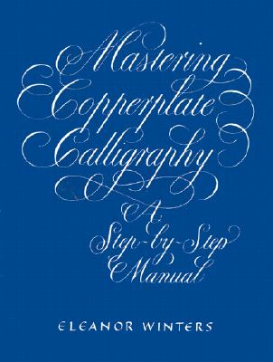 Image for Mastering Copperplate Calligraphy: A Step-by-Step Manual (Lettering, Calligraphy, Typography)