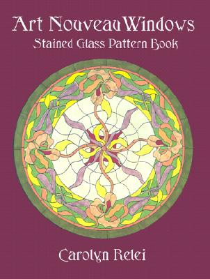 Art Nouveau Windows Stained Glass Pattern Book (Dover Stained Glass Instruction), Relei, Carolyn