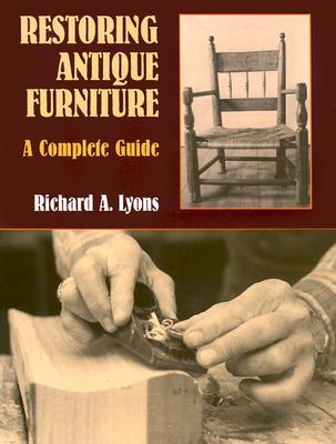 Restoring Antique Furniture: A Complete Guide (Dover Woodworking), Lyons, Richard A.