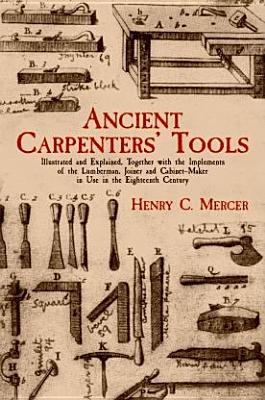 Image for Ancient Carpenters' Tools: Illustrated and Explained, Together with the Implements of the Lumberman, Joiner and Cabinet-Maker in Use in the Eighteenth Century