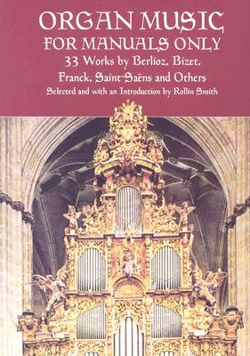 Organ Music for Manuals Only: 33 Works by Berlioz, Bizet, Franck, Saint-Saens and Others (Dover Music for Organ), Classical Piano Sheet Music