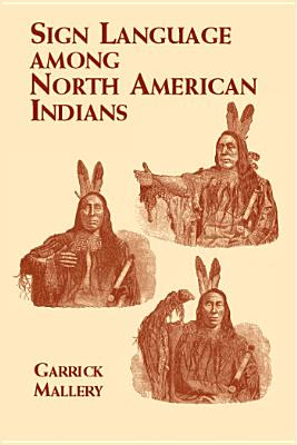 Sign Language Among North American Indians (Native American), Mallery, Garrick