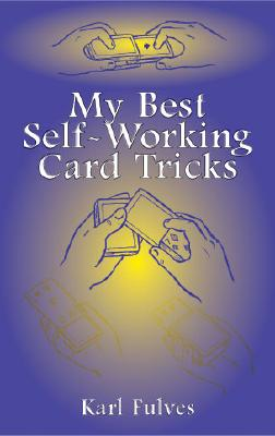 My Best Self-Working Card Tricks (Dover Magic Books), Fulves, Karl