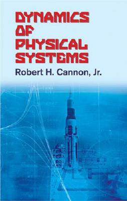 Dynamics of Physical Systems (Dover Civil and Mechanical Engineering), Robert H.  Jr. Cannon