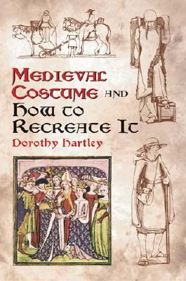 Medieval Costume and How to Recreate It (Dover Fashion and Costumes), Dorothy Hartley