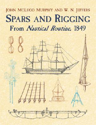 Spars and Rigging: From Nautical Routine, 1849 (Dover Maritime), Murphy, John M'Leod; Jeffers, W. N.
