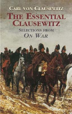 The Essential Clausewitz: Selections from On War (Dover Books on History, Political and Social Science), Carl von Clausewitz