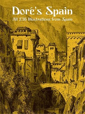 Doré's Spain: All 236 Illustrations from Spain (Dover Fine Art, History of Art), Doré, Gustave