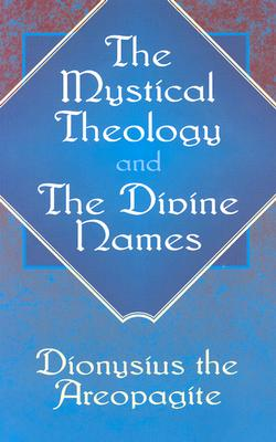 The Mystical Theology and The Divine Names, DIONYSIUS THE AREOPAGITE, C. E. ROLT,  PSEUDO-DIONYSIUS