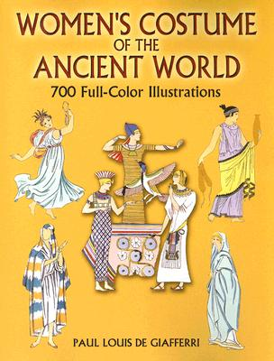 Image for WOMEN'S COSTUME OF THE ANCIENT WORLD 700 FULL-COLOR ILLUSTRATIONS