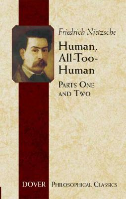 Human, All-Too-Human: Parts One and Two (Dover Philosophical Classics) (Pt. I&II), Nietzsche, Friedrich