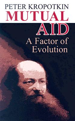 Mutual Aid: A Factor of Evolution (Dover Books on History, Political and Social Science), Kropotkin, Peter