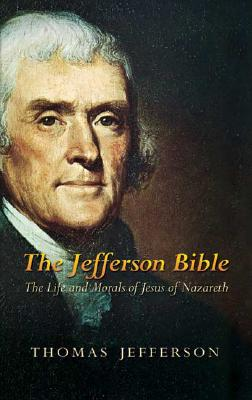 Image for The Jefferson Bible: The Life and Morals of Jesus of Nazareth