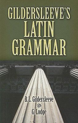 Gildersleeve's Latin Grammar, B. L. Gildersleeve