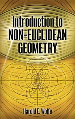 Introduction to Non-Euclidean Geometry (Dover Books on Mathematics), Wolfe, Harold  E.