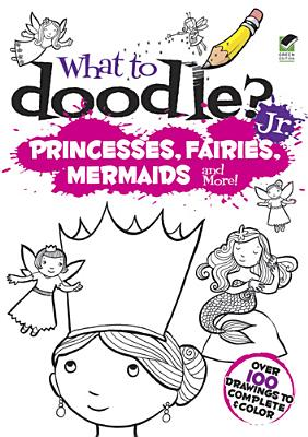 Image for What to Doodle? Jr.Princesses, Fairies, Mermaids and More! (Dover Doodle Books)