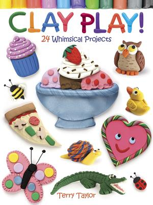 Image for Clay Play! 24 Whimsical Projects