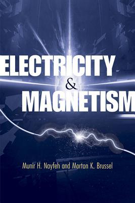 Electricity and Magnetism, Nayfeh, Dr. Munir H.; Brussel, Dr. Morton K.
