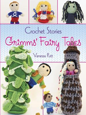 Crochet Stories: Grimms' Fairy Tales (Dover Knitting, Crochet, Tatting, Lace), Putt, Vanessa; Grimm, Brothers