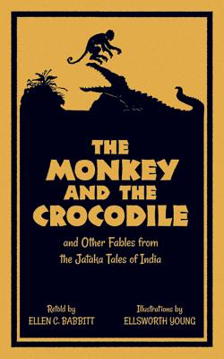 The Monkey and the Crocodile: and Other Fables from the Jataka Tales of India, Ellen C. Babbitt, Ellsworth Young