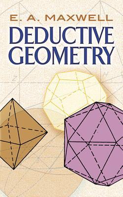 Deductive Geometry (Dover Books on Mathematics), Maxwell, E.A.