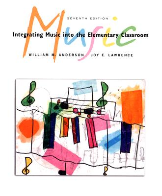 Integrating Music into the Elementary Classroom, William M. Anderson, Joy E. Lawrence