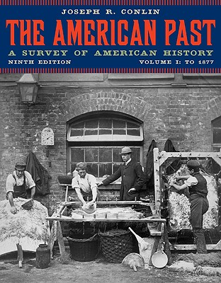 The American Past: A Survey of American History, Volume I: To 1877, Joseph R. Conlin