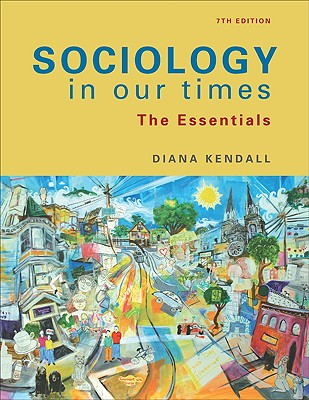 Sociology in Our Times: The Essentials 7th Edition, Diana Kendall (Author)