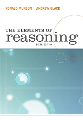 The Elements of Reasoning 6th Edition, Ronald Munson  (Author), Andrew Black (Author)