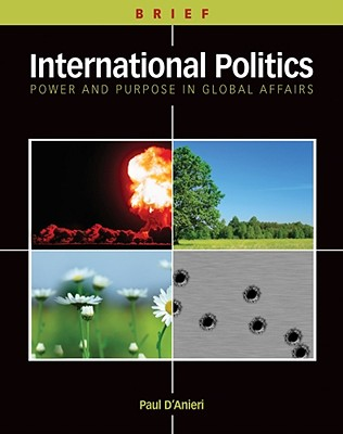 International Politics: Power and Purpose in Global Affairs, Brief Edition, Paul D'Anieri (Author)