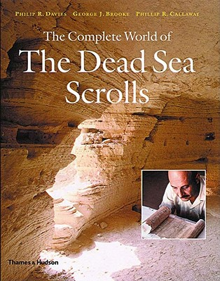 The Complete World of the Dead Sea Scrolls, Davies, Philip R.;Brooke, George J.;Callaway, Phillip R.;Davis, Philip R.