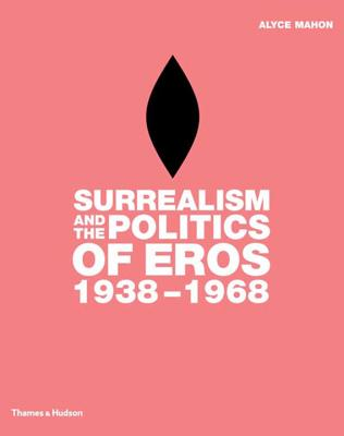 Image for Surrealism and the Politics of Eros, 1938-1968