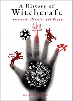 Image for A History of Witchcraft: Sorcerers, Heretics, and Pagans