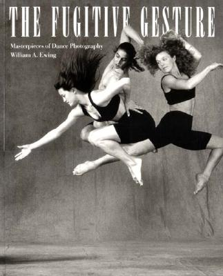 Image for The Fugitive Gesture: Masterpieces of Dance Photography