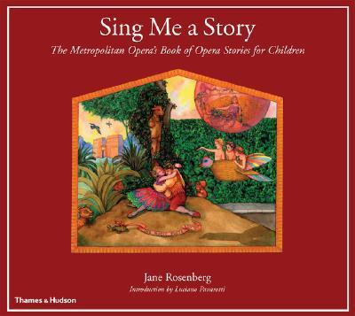 Sing Me a Story: The Metropolitan Opera's Book of Opera Stories for Children, Jane Rosenberg