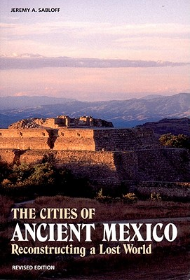 Image for The Cities of Ancient Mexico: Reconstructing a Lost World