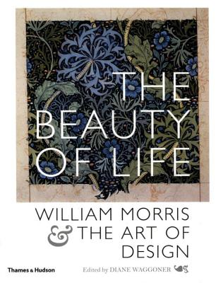 Image for The Beauty of Life: William Morris and the Art of Design
