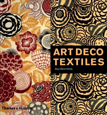 Art Deco Textiles : The French Designers, Hardy, Alain-Rene