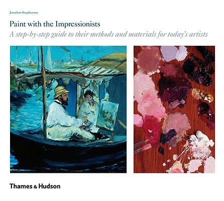 Image for Paint with the Impressionists: A Step-By-Step Guide to Their Methods and Materials for Today's Artists