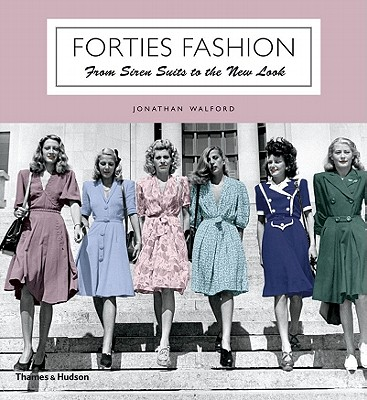 Forties Fashion: From Siren Suits to the New Look, Walford, Jonathan