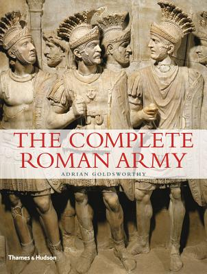 The Complete Roman Army (The Complete Series), Adrian Goldsworthy