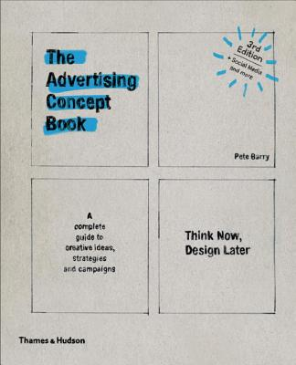Image for The Advertising Concept Book: Think Now, Design Later (Third)