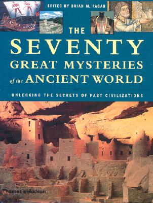 Image for The Seventy Great Mysteries of the Ancient World: Unlocking the Secrets of Past Civilizations