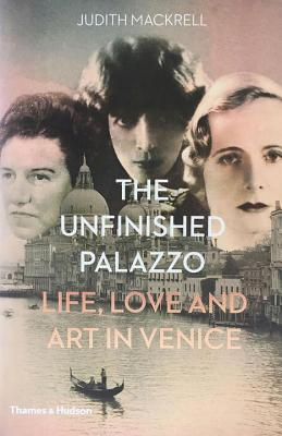 Image for UNFINISHED PALAZZO, THE LIFE, LOVE, AND ART IN VENICE
