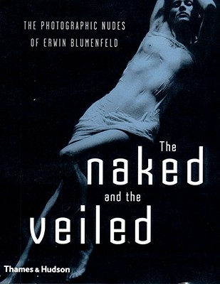 Image for The Naked and the Veiled: The Photographic Nudes of Blumenfeld