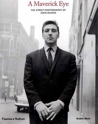 A Maverick Eye: The Street Photography of John Deakin, Muir, Robin; Deakin, John