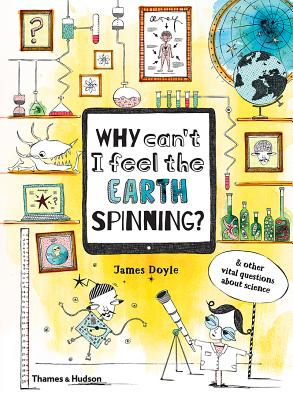 Image for Why Can't I Feel the Earth Spinning?: And Other Vital Questions about Science