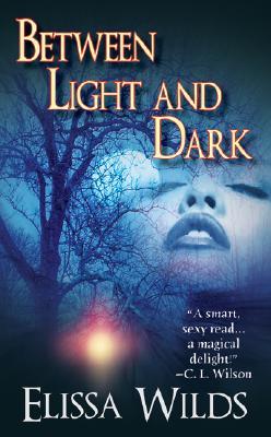 Between Light and Dark (Paranormal Romance), Elissa Wilds